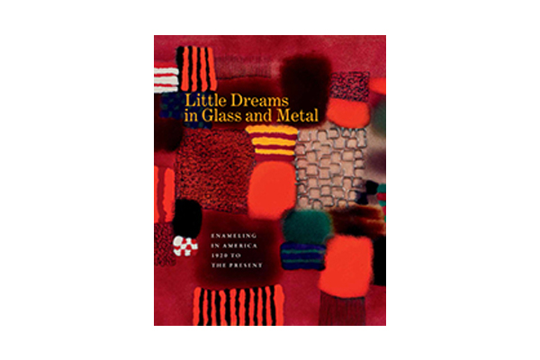 Little Dreams in Glass and Metal: Enameling in America 1920 to the Present, 2015, text: Bernard N. Jazzar and Harold B. Nelson