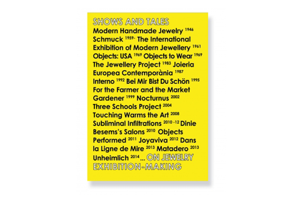 Shows and Tales: On Jewelry Exhibition-Making, 2015, text: various, editor: Benjamin Lignel