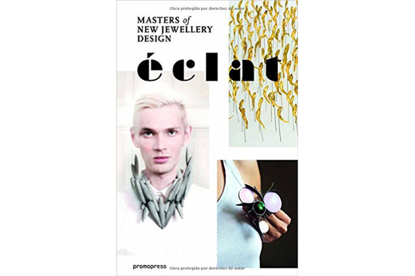 Éclat: The Masters of New Jewelry Design, 2015, text: Carlos Pastor Climent, editor: Montse Borras